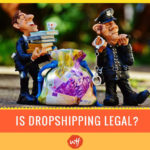 Is Dropshipping Legal? – An Elaborate Dropshipping Wiki