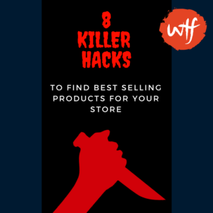 8 Killer Hacks to Find Best Selling Products For Your Online Store