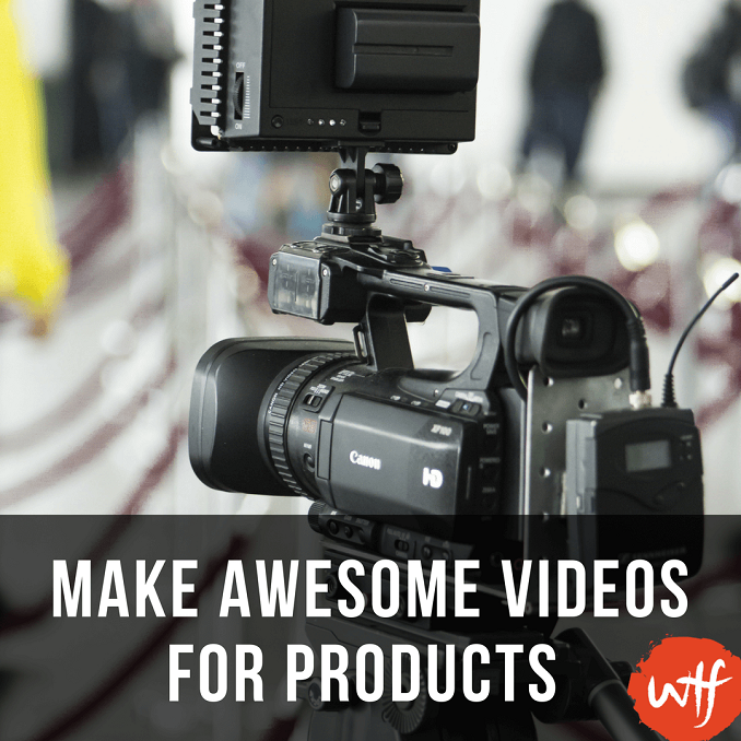 How to Make Awesome Videos for Products