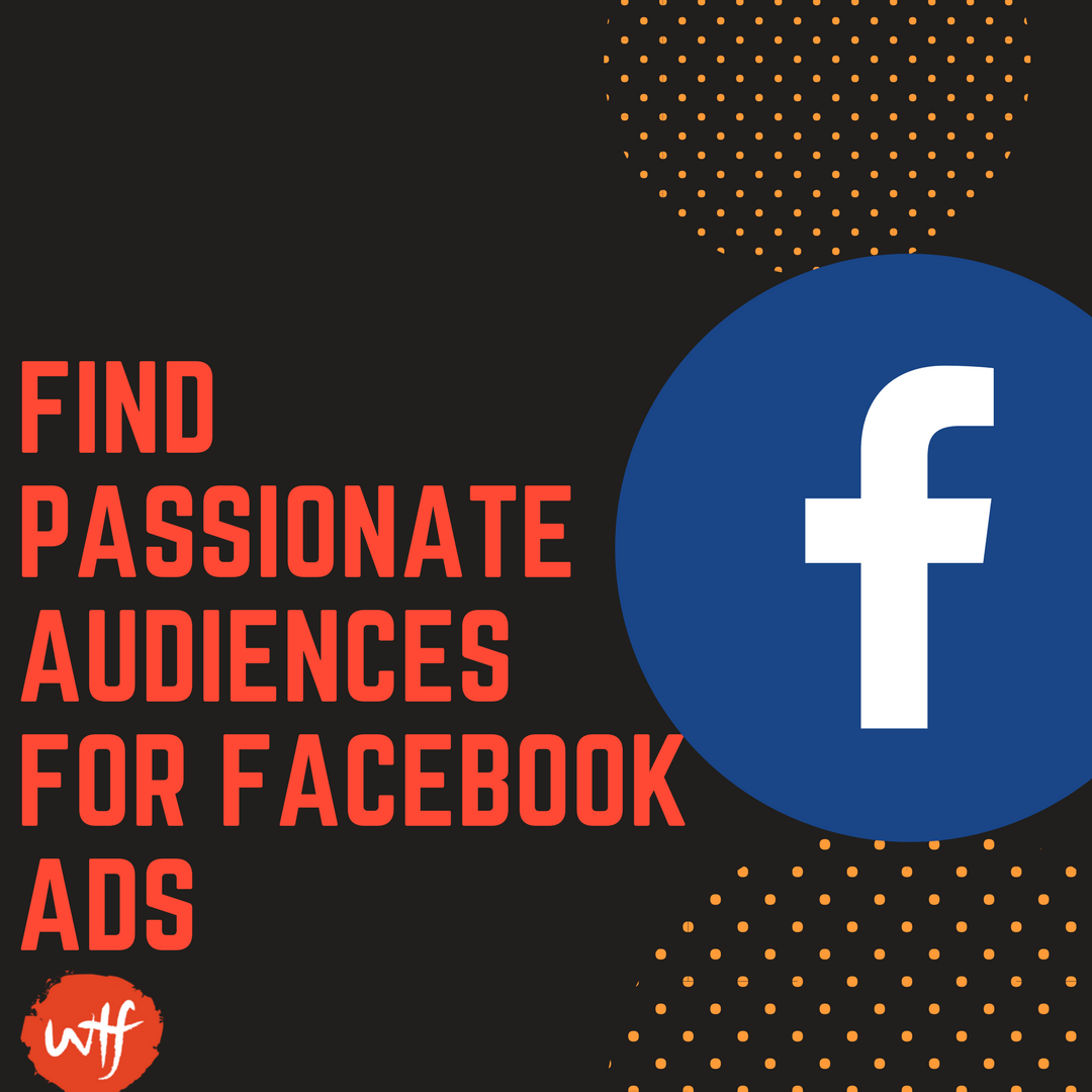 14 Steps How to Find Passionate Audiences for Facebook Ads
