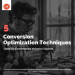 5 Conversion Optimization Techniques Used By E-Commerce Experts