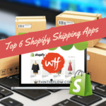 Top 6 Shopify Shipping Apps to Manage your eCommerce shipping