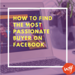How to Find the Most Passionate Buyers on Facebook