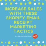 Increase Sales with These Shopify Email Receipt Marketing Tactics