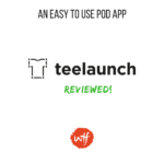 Teelaunch Review 2018 – A Newbie Friendly Print-on-Demand App