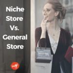 Niche Store Vs. General Store