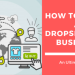 How to Start a Dropshipping Business in 5 Steps – An Ultimate Guide