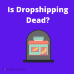 Is Dropshipping Dead? 5 Reasons Why Most Dropshipper Fails.